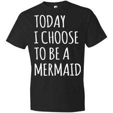Today Chose To Be Mermaid