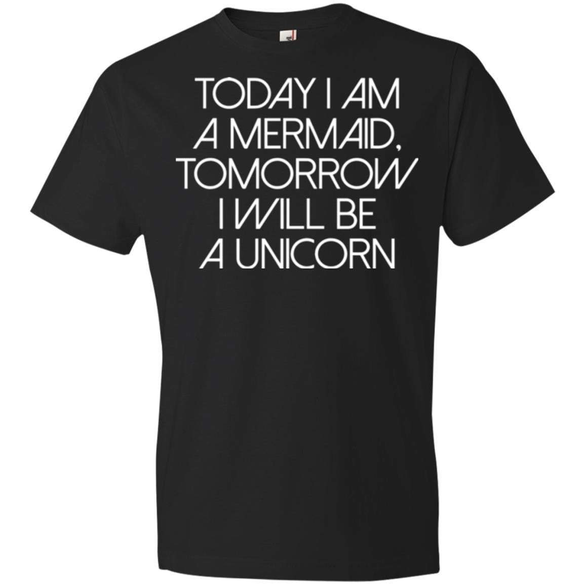 Today Mermaid Tomorrow Unicorn