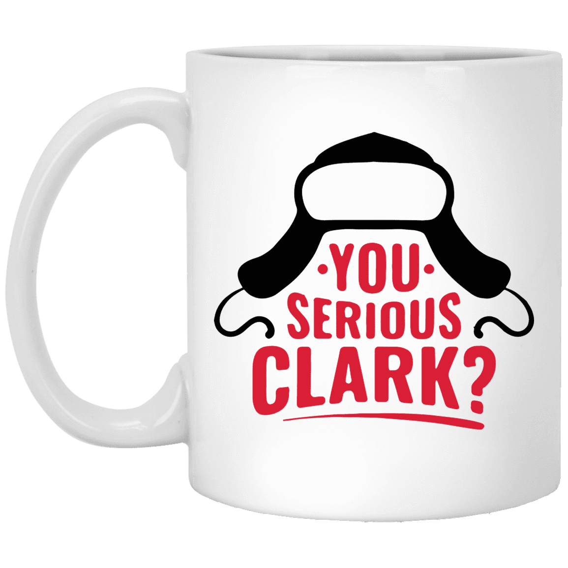 YOU SERIOUS CLARK Christmas Coffee Mug