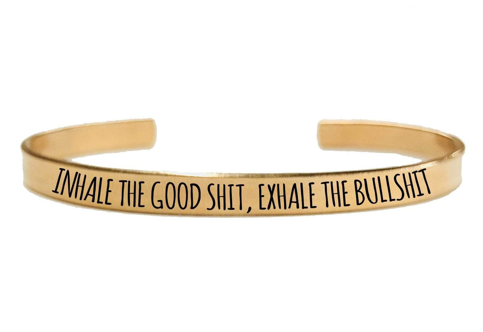 INHALE THE GOOD SHIT, EXHALE THE BULLSHIT CUFF BRACELET