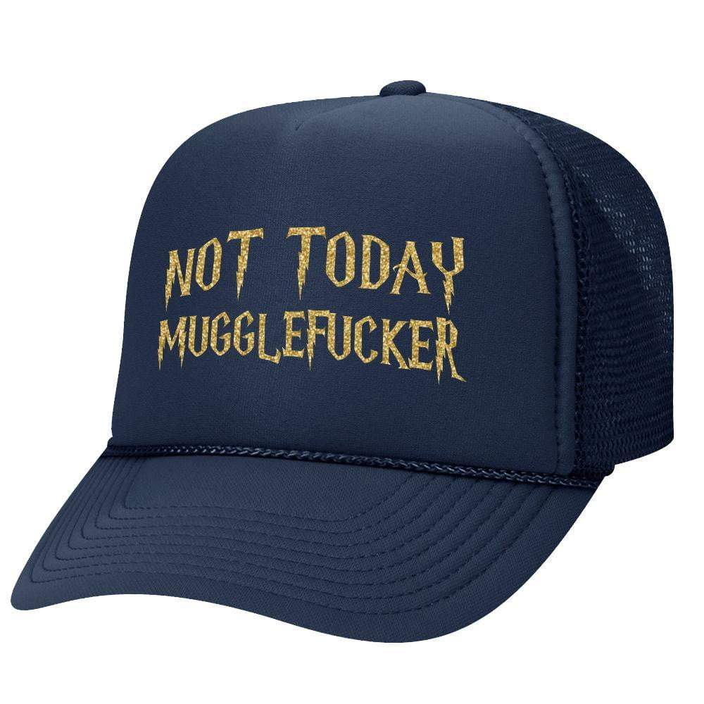 Not Today Mugglefucker Trucker Hat