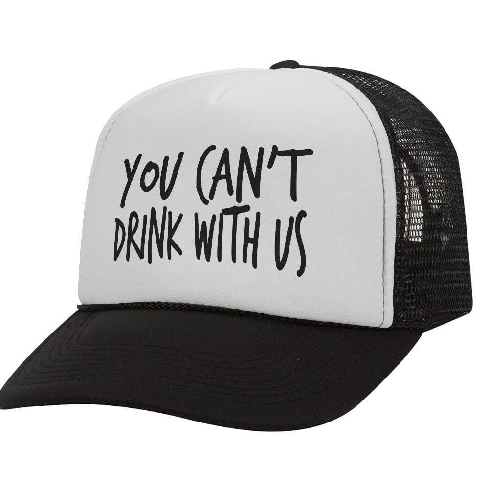 You Can't Drink With Us BW Trucker Hat