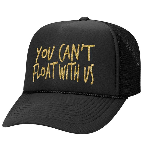 You Can't Float With Us Trucker Hat