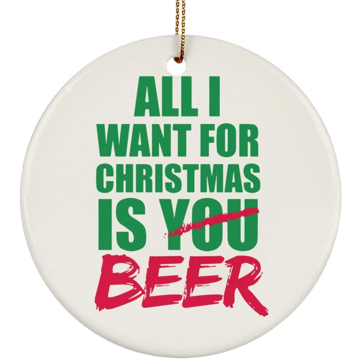 ALL I WANT BEER Christmas Ceramic Circle Ornament