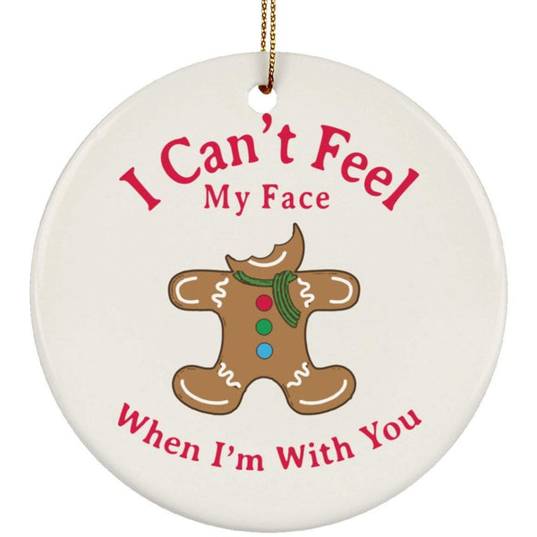 CAN'T FEEL MY FACE Christmas Ceramic Circle Ornament