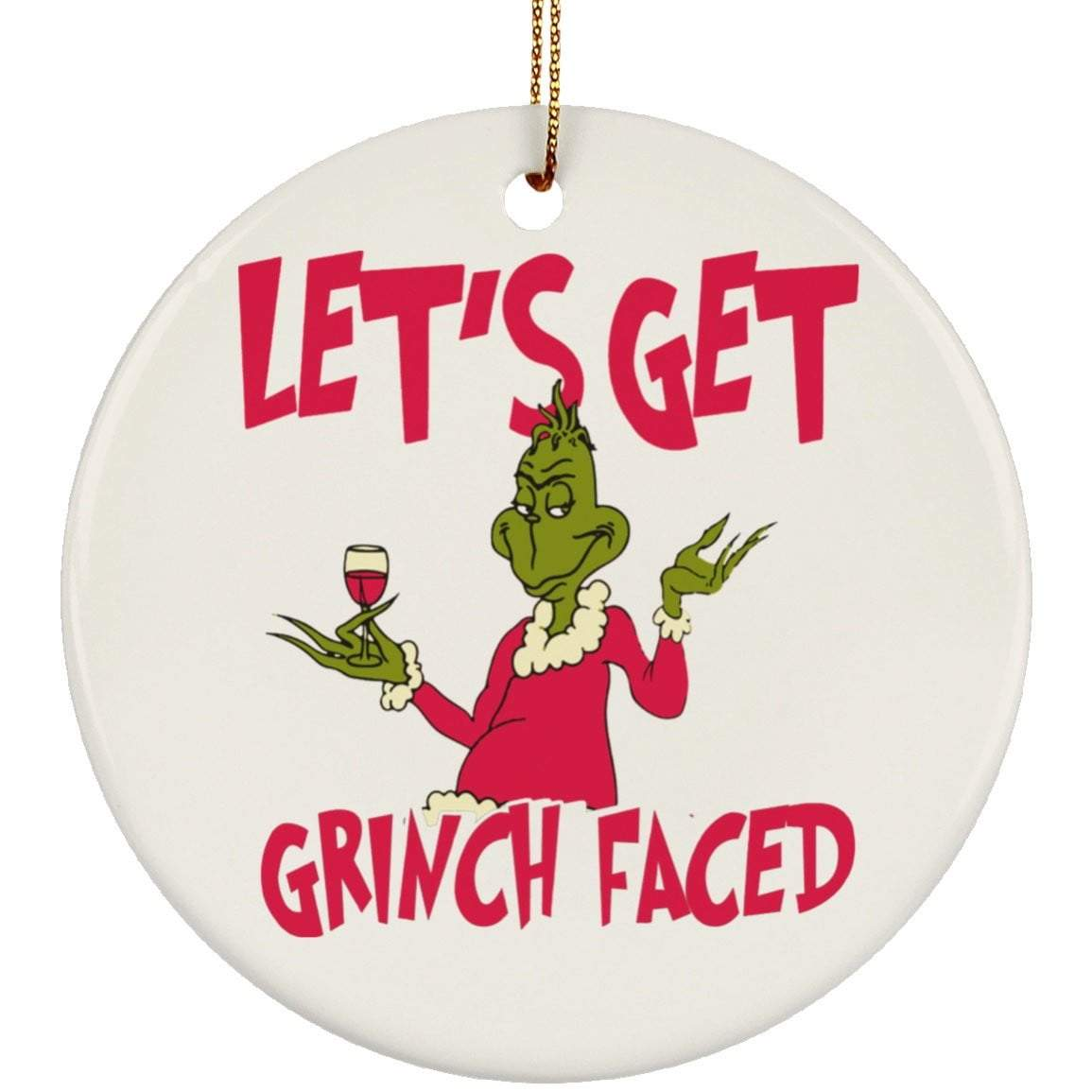 LET'S GET GRINCH FACED Christmas Ceramic Circle Ornament