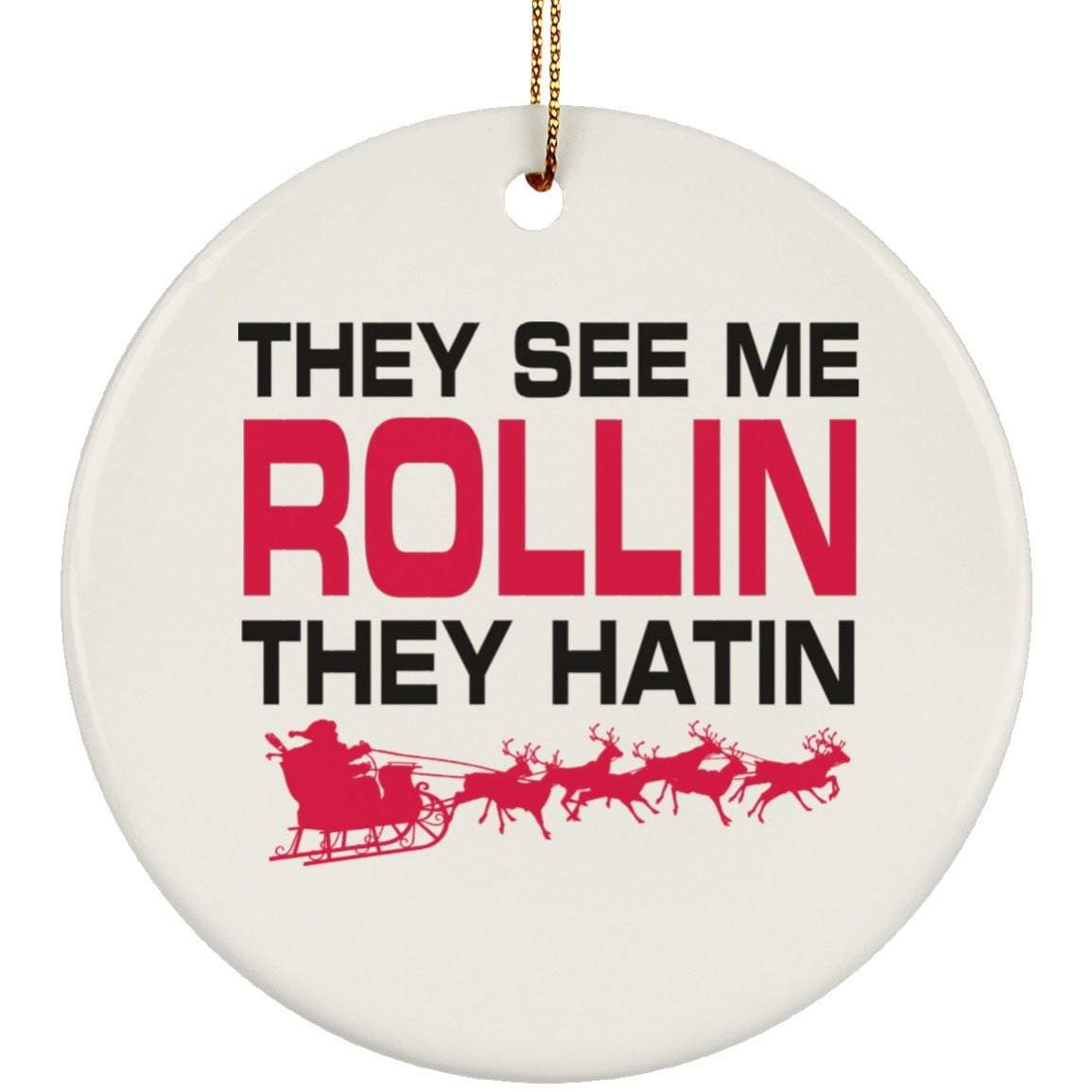THEY SEE ME ROLLIN Christmas Ceramic Circle Ornament