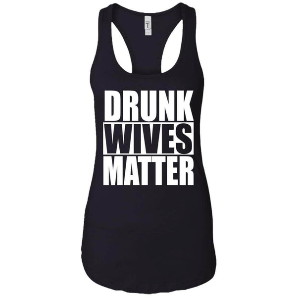Drunk Wives Matter Women's Racerback Tank