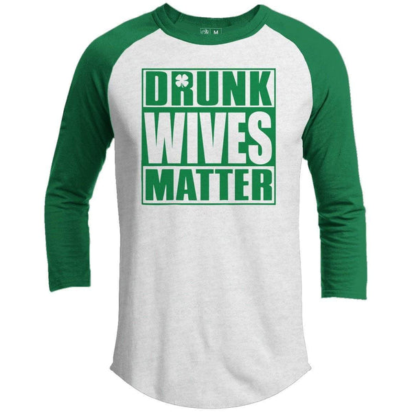 Drunk Wives Matter St. Patrick's Day Raglan