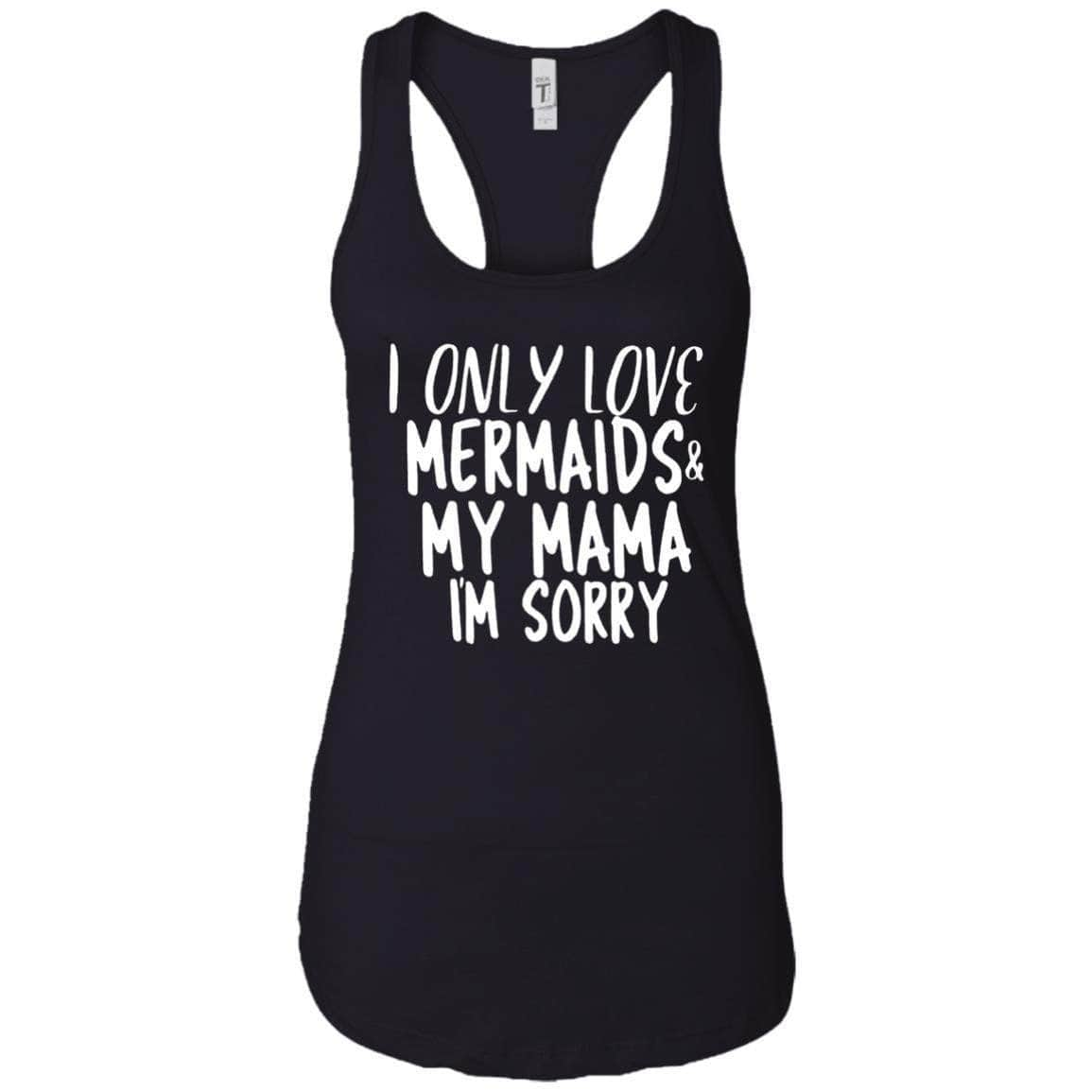 I ONLY LOVE MERMAIDS AND MY MAMA WOMEN'S RACERBACK TANK