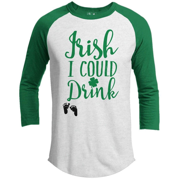 Irish I Could Drink St. Patrick's Day Raglan