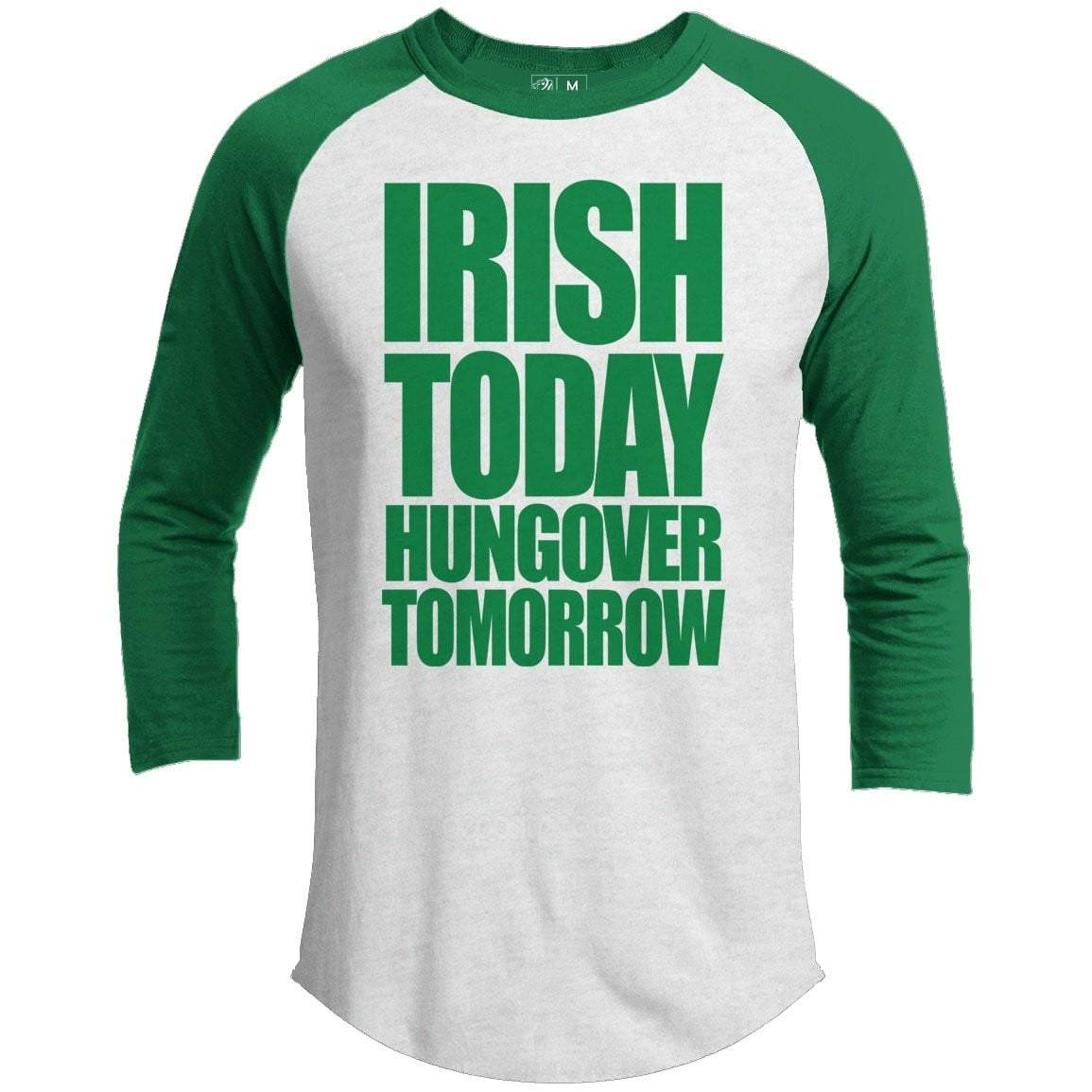 Irish Today Hungover Tomorrow St. Patrick's Day Raglan