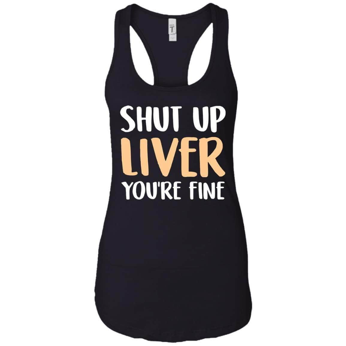 SHUT UP LIVER WOMEN'S RACERBACK TANK
