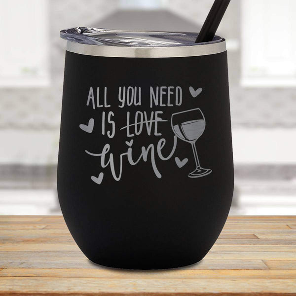 All You Need Is Wine Stemless Wine Cup