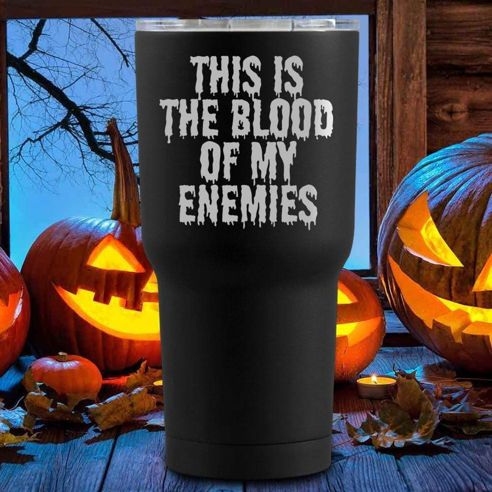 Blood Of My Enemies Halloween Tumblers + Wine Glass