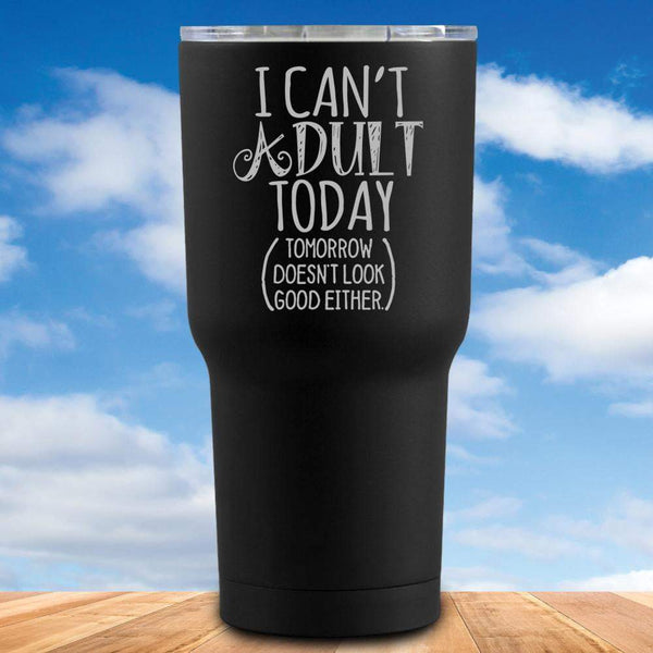 Can't Adult Today Tumbler
