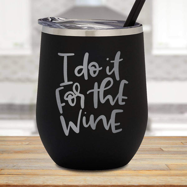 Do It For The Wine Stemless Wine Cup
