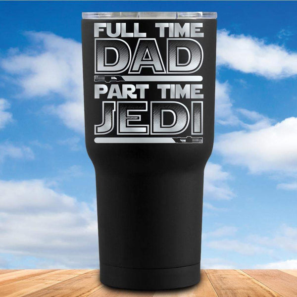 Full Time Dad Part Time Jedi Tumbler