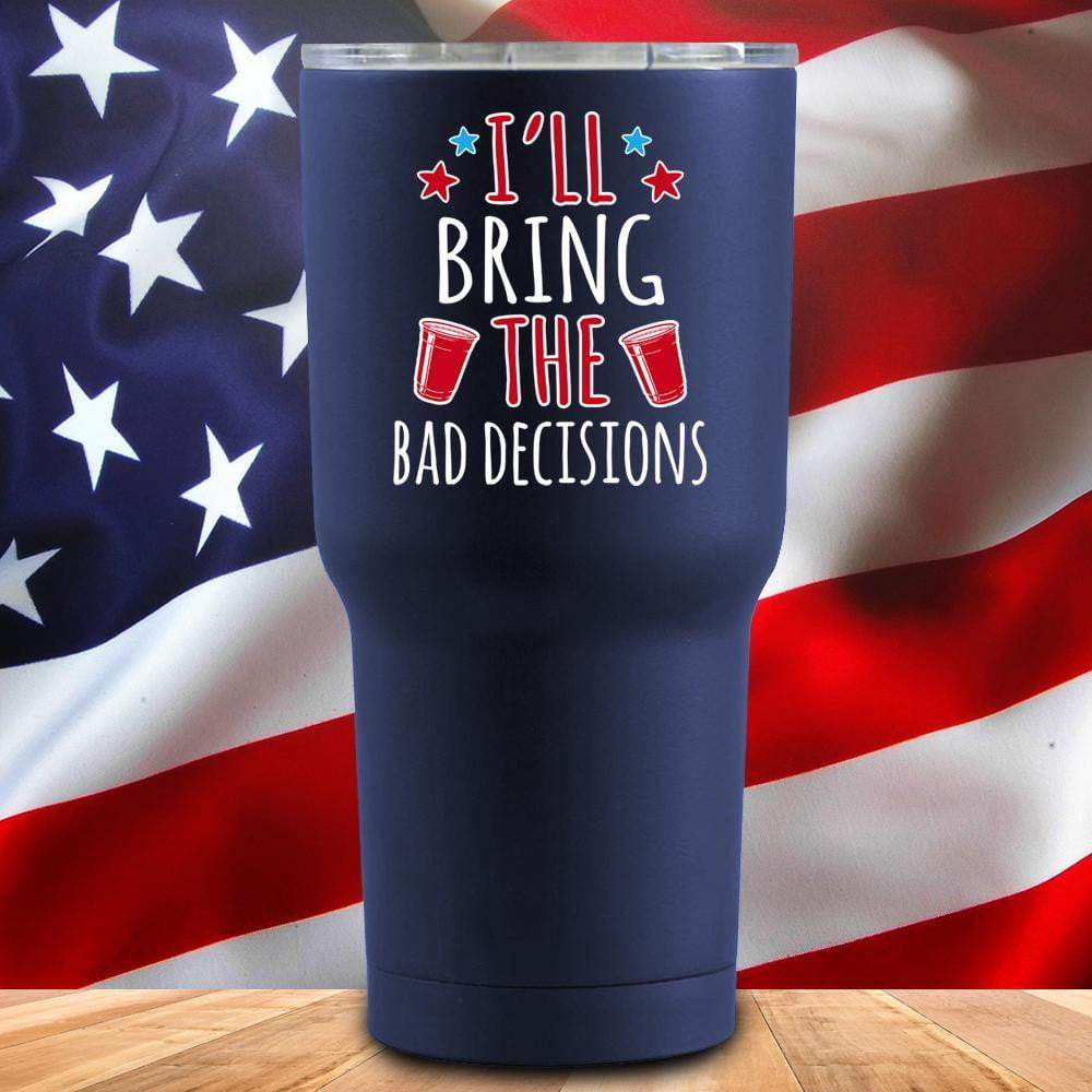 I'll Bring The Bad Decisions 3D UV Tumbler