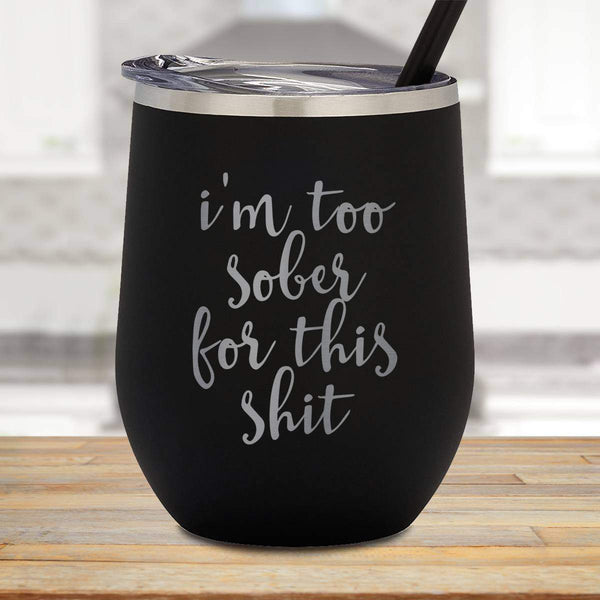 I'm Too Sober Stemless Wine Cup