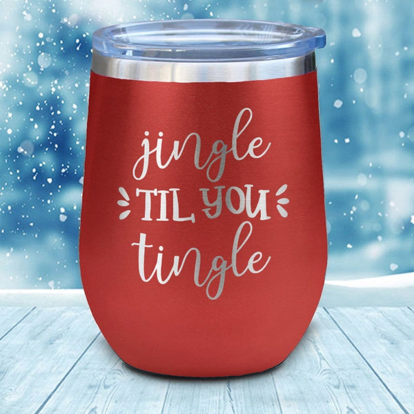 Jingle Till You Tingle Christmas Wine Glass