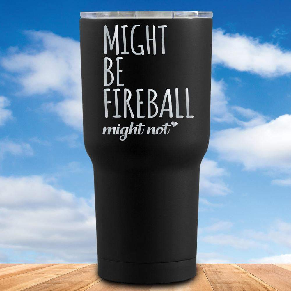 Might Be Fireball Tumbler