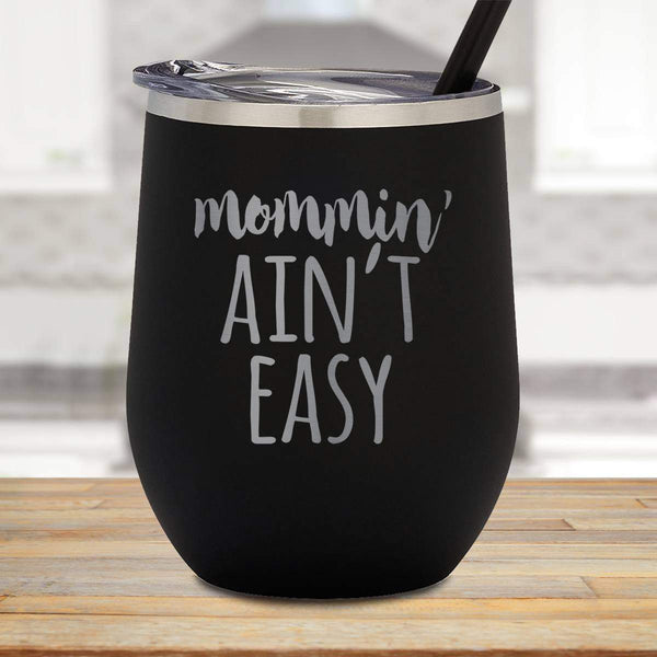 Mommin' Ain't Easy Stemless Wine Cup