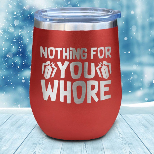 Nothing For You Whore Christmas Wine Glass