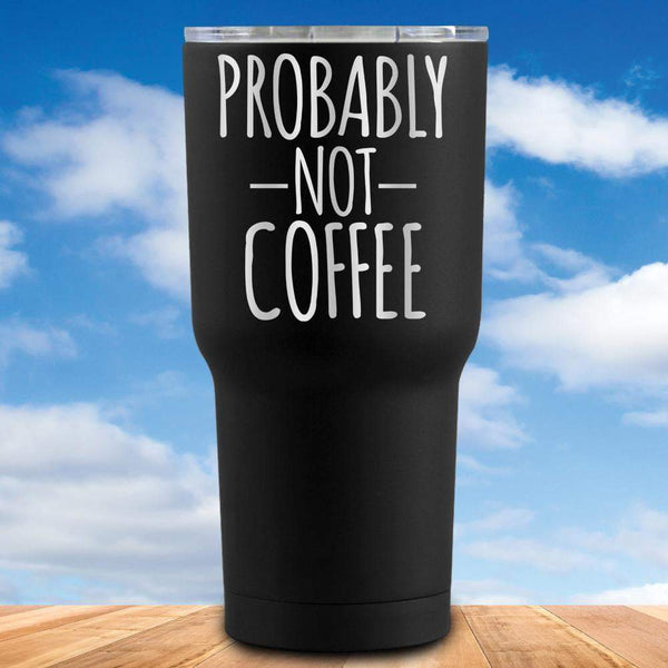 Probably Not Coffee Tumbler