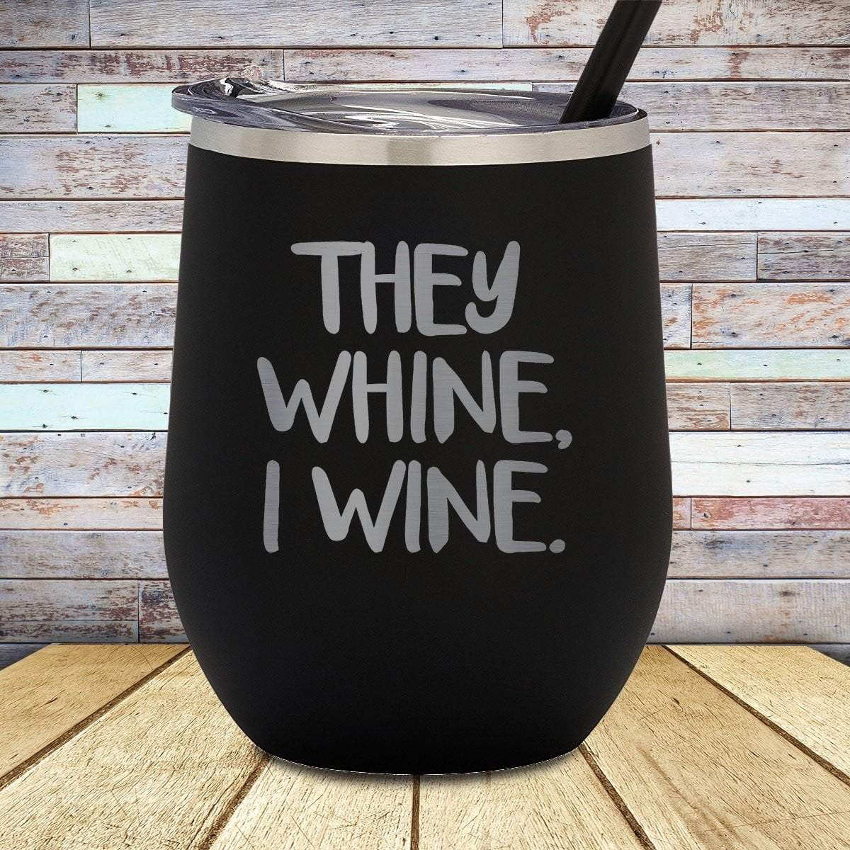 They Whine I Wine Stemless Wine Cup
