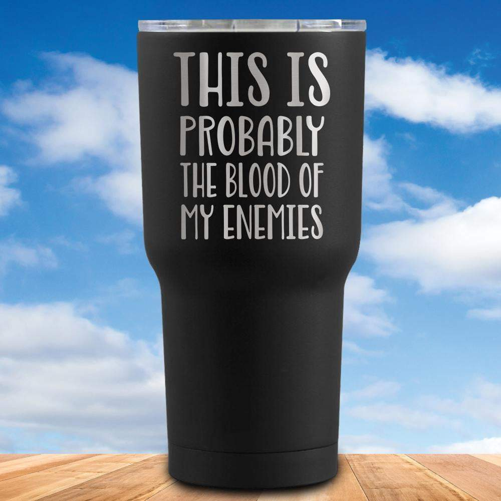 This is Probably Blood Of My Enemies Tumbler