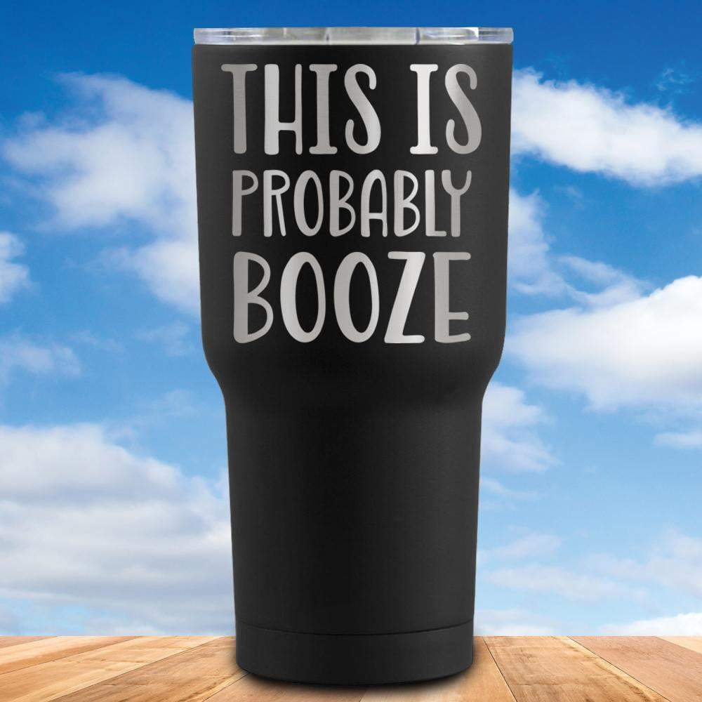 This is Probably Booze Tumbler