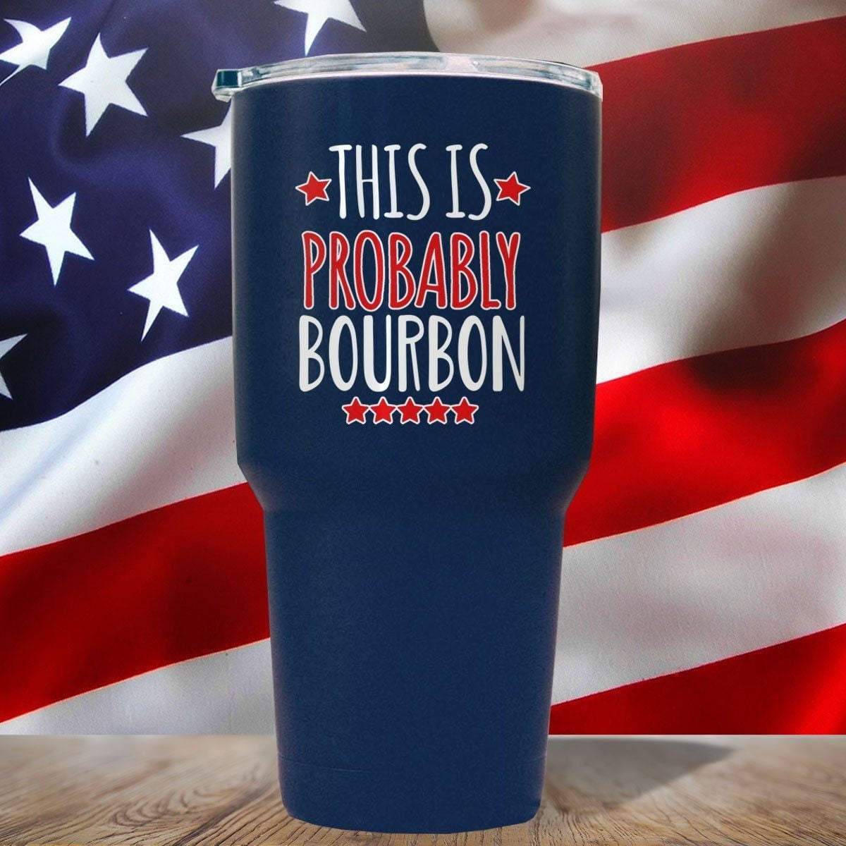 This Is Probably Bourbon 3D UV Tumbler