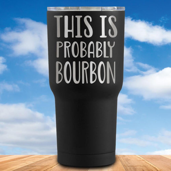 This is Probably Bourbon Tumbler