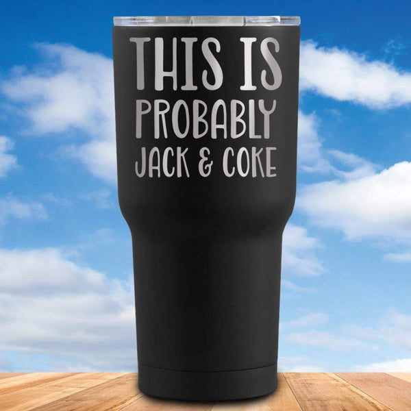 This is Probably Jack And Coke Tumbler