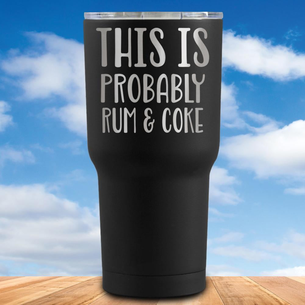 This is Probably Rum And Coke Tumbler
