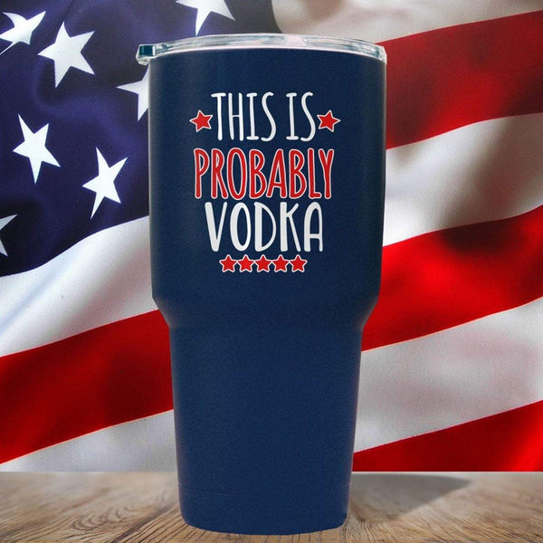 This Is Probably Vodka 3D UV Tumbler