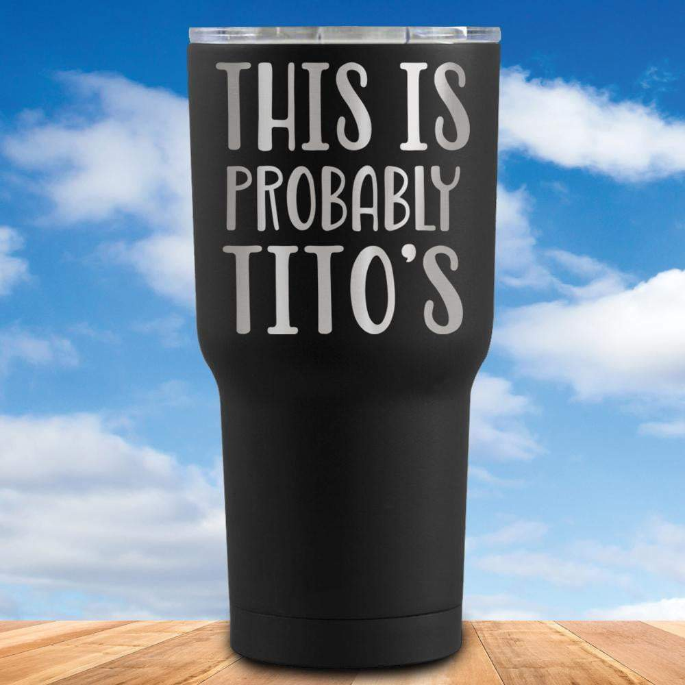 This is Probably Tito's Tumbler
