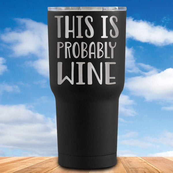 This Is Probably Wine Tumbler