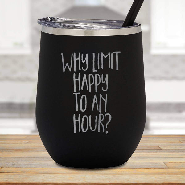 Why Limit Happy To An Hour Stemless Wine Cup
