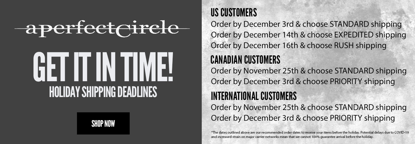 Shipping Deadlines for A Perfect Circle Store