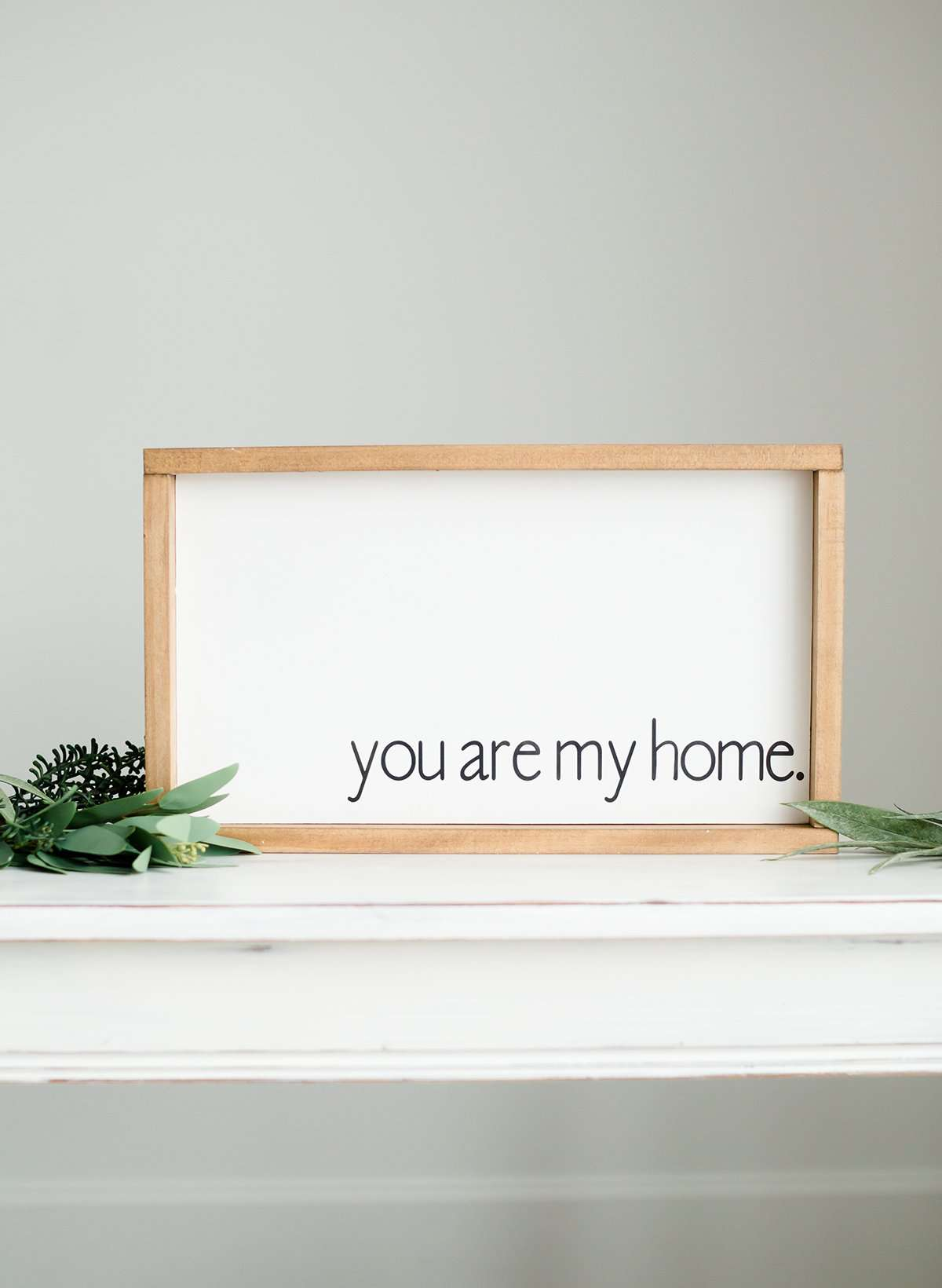 "Wood Frame Signboard with the words, "" you are my home"""