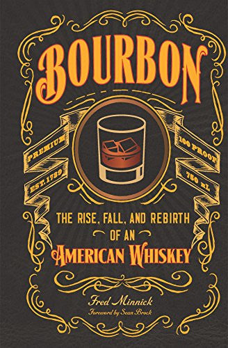 Bourbon ~ The Rise, Fall, And Rebirth of an American Whiskey by Fred Minnick, foreword by Sean Brock