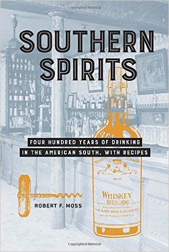 Southern Spirits ~ Four Hundred Years of Drinking in the American South, with Recipes by Robert F. Moss