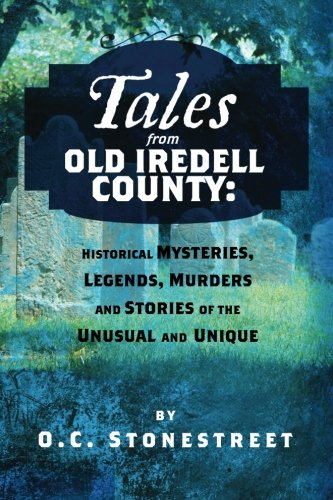 Tales from Old Iredell County: Historical Mysteries, Legends, Murders and Stories of the Unusual and Unique