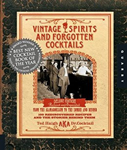 Vintage Spirits and Forgotten Cocktails by Ted Haigh aka Dr. Cocktail