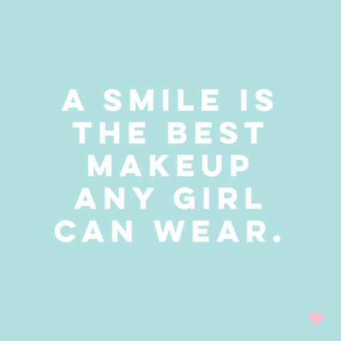 A smile is the best makeup a girl can wear.