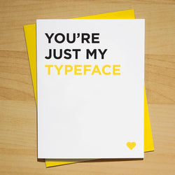 You're Just My Typeface