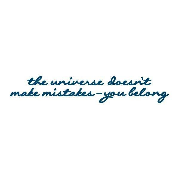 FEATURED INK: The Universe Doesn't Make Mistakes You Belong