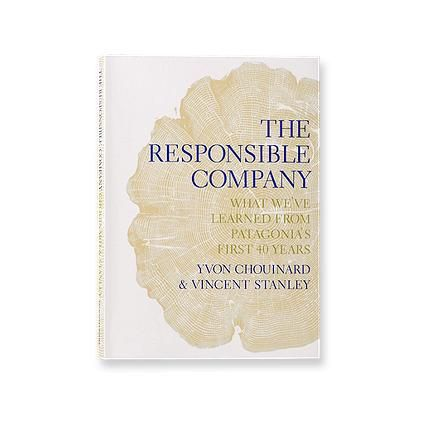 The Responsible Company: What We´ve Learned From Patagonia´s First 40 Years By Yvon Chouinard & Vincent Stanley